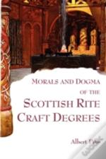 Morals And Dogma Of The Scottish Rite Craft Degrees