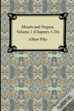 Morals And Dogma, Volume 1 (Chapters 1-24)
