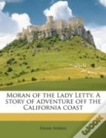 Moran Of The Lady Letty. A Story Of Adventure Off The California Coast