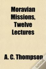 Moravian Missions, Twelve Lectures