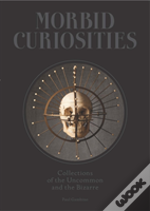 Morbid Curiosities: Collections Of The Uncommon And The Bizarre