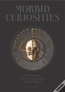 Wook.pt - Morbid Curiosities: Collections Of The Uncommon And The Bizarre