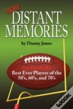 More Distant Memories: Pro Football'S Best Ever Players Of The 50'S, 60'S, And 70'S