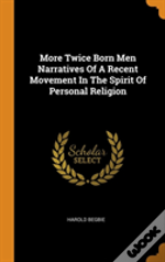 More Twice Born Men Narratives Of A Recent Movement In The Spirit Of Personal Religion