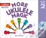 More Ukulele Magic: Tutor Book 2 - Teacher'S Book (With Cd)