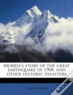 Morris'S Story Of The Great Earthquake Of 1908, And Other Historic Disasters