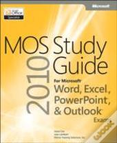 Mos 2010 Study Guide For Microsoft(R) Word, Excel(R), Powerpoint(R), And Outlook(R)