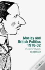 Mosley And British Politics 1918-32