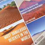 Most Dangerous Deserts In The World - Deserts Of The World For Kids - Children'S Explore The World Books