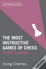 Most Instructive Games Of Chess Ever Played