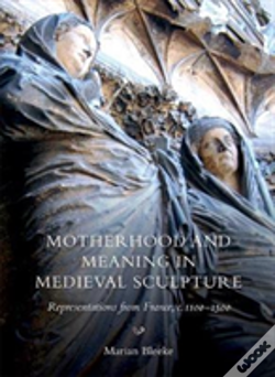 Wook.pt - Motherhood And Meaning In Medieval Sculpture