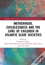 Motherhood, Childlessness And The Care Of Children In Atlantic Slave Societies
