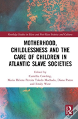 Wook.pt - Motherhood, Childlessness And The Care Of Children In Atlantic Slave Societies
