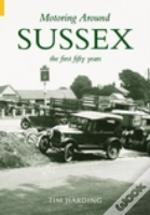 Motoring Around Sussex- The First Fifty Years
