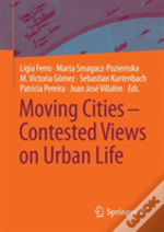 Moving Cities - Contested Views On Urban Life