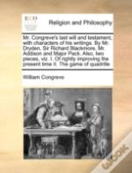 Mr. Congreve'S Last Will And Testament, With Characters Of His Writings. By Mr. Dryden, Sir Richard Blackmore, Mr. Addison And Major Pack. Also, Two P