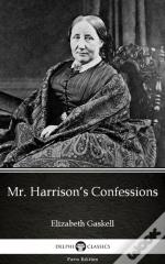 Mr. Harrison'S Confessions By Elizabeth Gaskell - Delphi Classics (Illustrated)