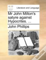 Mr John Milton'S Satyre Against Hypocrit