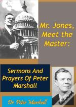 Mr. Jones, Meet The Master: Sermons And Prayers Of Peter Marshall