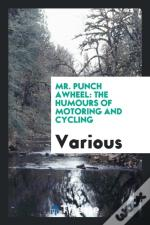 Mr. Punch Awheel: The Humours Of Motoring And Cycling