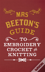 Mrs Beeton'S Guide To Embroidery, Crochet & Knitting