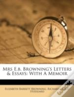 Mrs E.B. Browning'S Letters & Essays: With A Memoir