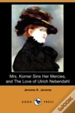 Mrs. Korner Sins Her Mercies And The Love Of Ulrich Nebendahl (Dodo Press)
