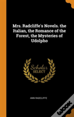 Mrs. Radcliffe'S Novels. The Italian, The Romance Of The Forest, The Mysteries Of Udolpho