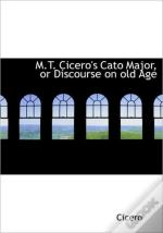 M.T. Cicero'S Cato Major, Or Discourse O