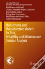 Multicriteria And Multiobjective Models For Risk, Reliability And Maintenance Decision Analysis