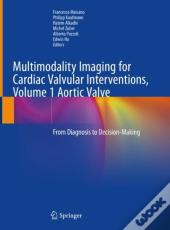 Multimodality Imaging For Cardiac Valvular Interventions, Volume 1 Aortic Valve