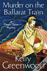 Murder On The Ballarat Train: Miss Phryne Fisher Investigates