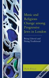 Music And Religious Change Among Progressive Jews In London