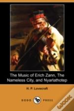 Music Of Erich Zann, The Nameless City, And Nyarlathotep (Dodo Press)