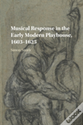 Musical Response In The Early Modern Playhouse, 1603-1625