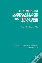 Muslim Conquest And Settlement Of North Africa And Spain