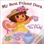 My Best Friend Dora: Let'S Have A Tea Party!