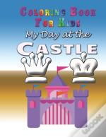 My Day At The Castle - Coloring Book