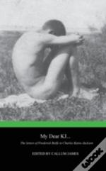 My Dear Kj... The Letters Of Frederick Rolfe To Charles Kains-Jackson