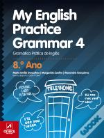 My English Practice Grammar 4 - 8.º Ano