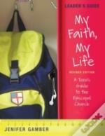 My Faith, My Life, Leader'S Guide Revised Edition
