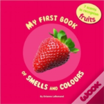 My First Book Of Smells And Colours: Fruits