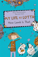 My Life As Lotta: How Lamb Is That? (Book 2)