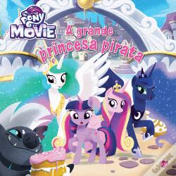 Wook.pt - My Little Pony : The Movie - A Grande Princesa Pirata