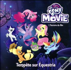 Wook.pt - My Little Pony Movie - L'Histoire Du Film - Album Souple
