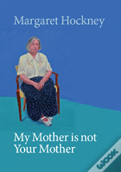 My Mother Is Not Your Mother