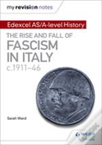 My Revision Notes: Edexcel As And A Level History: The Rise And Fall Of Fascism In Italy C1911-46