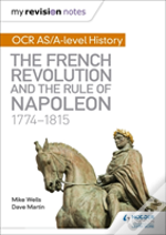 My Revision Notes: Ocr As And A Level History: The French Revolution And The Rule Of Napoleon 1774-1815
