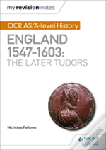 My Revision Notes: Ocr As/A-Level History: England 1547-1603: The Later Tudors