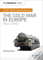 My Revision Notes: Ocr As/A-Level History: The Cold War In Europe 1941-1995